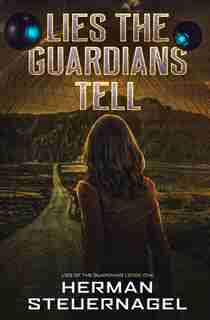 Lies The Guardians Tell by Herman Steuernagel