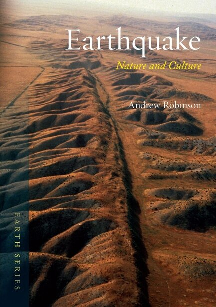 Earthquake: Nature And Culture by Andrew Robinson