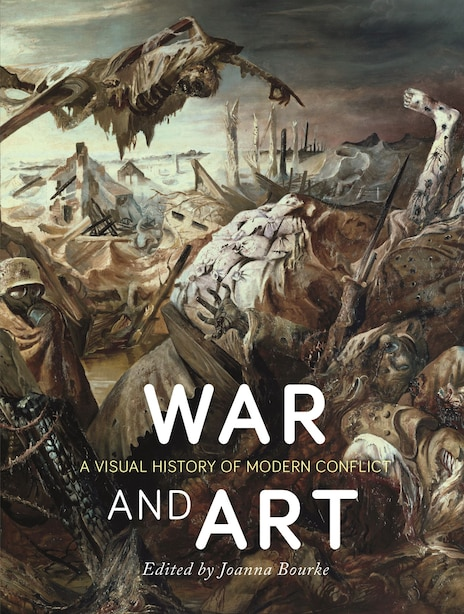 War And Art: A Visual History Of Modern Conflict by Joanna Bourke