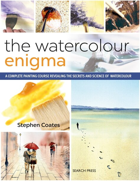 The Watercolour Enigma: A Complete Painting Course Revealing The Secrets And Science Of Watercolour de Stephen Coates
