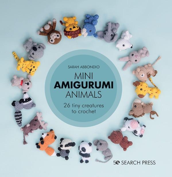 Mini Amigurumi Animals: 26 Tiny Creatures To Crochet de Sarah Abbondio