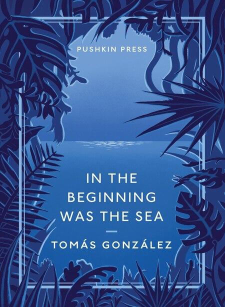 In The Beginning Was The Sea de Tomas Gonzalez