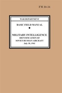 Identification of Soviet-Russian Aircraft (Basic Field Manual Military Intelligence FM 30-34) by War Department