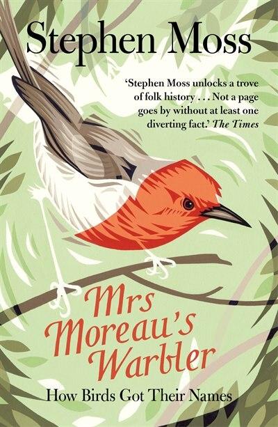 Mrs Moreau's Warbler: How Birds Got Their Names by Stephen Moss