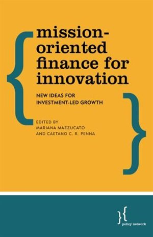 Mission-oriented Finance For Innovation: New Ideas For Investment-led Growth by Mariana Mazzucato