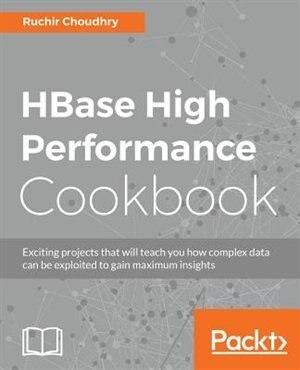 HBase High Performance Cookbook by Ruchir Choudhry
