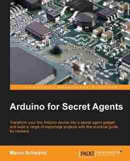 Arduino for Secret Agents de Marco Schwartz
