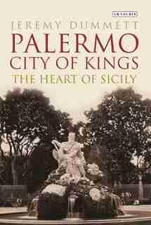 Palermo, City Of Kings: The Heart Of Sicily de Jeremy Dummett