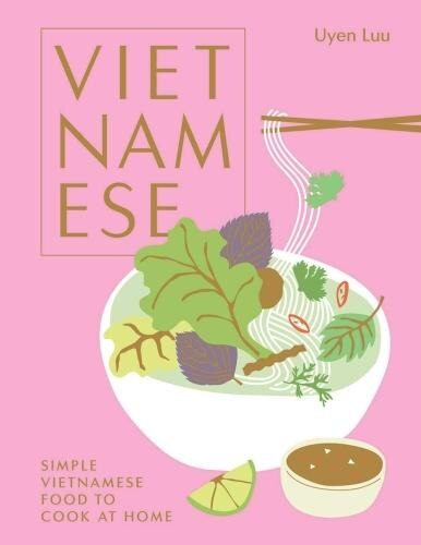 Vietnamese: Simple Vietnamese Food To Cook At Home by Uyen Luu