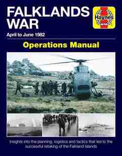 Falklands War Operations Manual: April to June 1982 - Insights into the planning, logistics and tactics that led to the successful r by Chris Mcnab