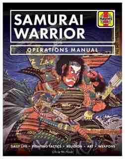 Samurai Warrior Operations Manual: Daily Life * Fighting Tactics * Religion * Art * Weapons by Chris Mcnab