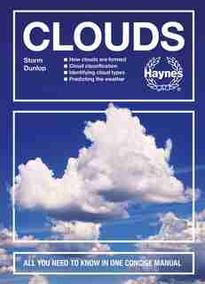 Clouds: How Clouds Are Formed - Cloud Classification - Identifying Cloud Types - Predicting The Weather - A by Storm Dunlop
