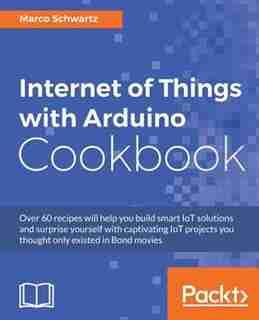Internet of Things with Arduino Cookbook de Marco Schwartz