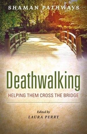 Shaman Pathways - Deathwalking: Helping Them Cross The Bridge de Laura Perry