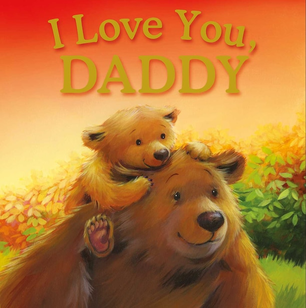 I Love You, Daddy: Padded Storybook by IglooBooks
