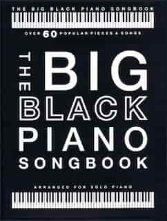 The Big Black Piano Songbook: Over 60 Popular Pieces & Songs