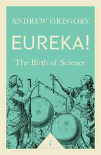 Eureka! (icon Science): The Birth Of Science by Andrew Gregory