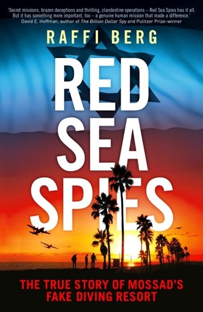 Red Sea Spies: The True Story Of Mossad's Fake Diving Resort by Raffi Berg