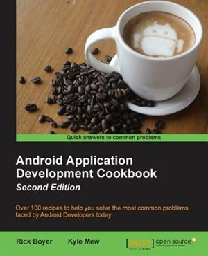 Android Application Development Cookbook - Second Edition by Rick Boyer