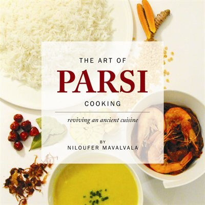 The Art Of Parsi Cooking: Reviving An Ancient Cuisine by Niloufer Mavalvala