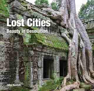 Lost Cities: Beauty In Desolation de Julian Beecroft