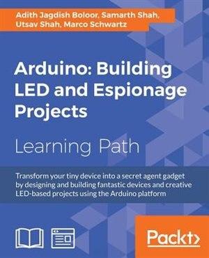 Arduino: Building LED and Espionage Projects de Utsav Shah