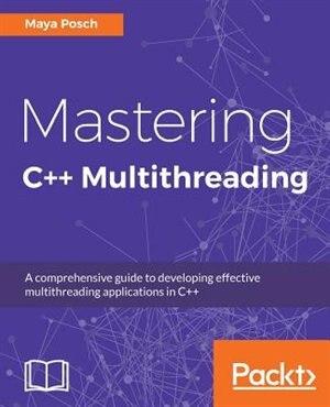 Mastering C++ Multithreading de Maya Posch