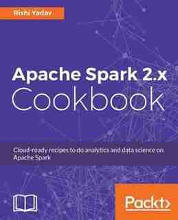 Apache Spark 2.x Cookbook by Rishi Yadav