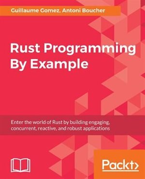 Rust Programming By Example de Guillaume Gomez