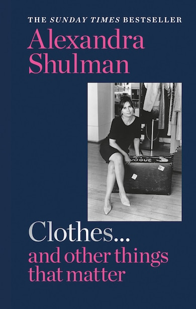 Clothes... And Other Things That Matter: A Beguiling And Revealing Memoir From The Former Editor Of British Vogue de Alexandra Shulman
