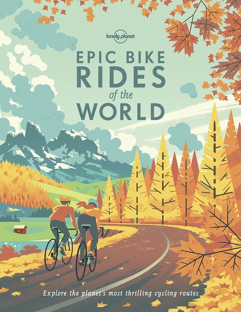 Lonely Planet Epic Bike Rides Of The World 1 1st Ed. by Lonely Planet