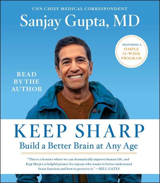 Keep Sharp: How To Build A Better Brain At Any Age de Sanjay Gupta