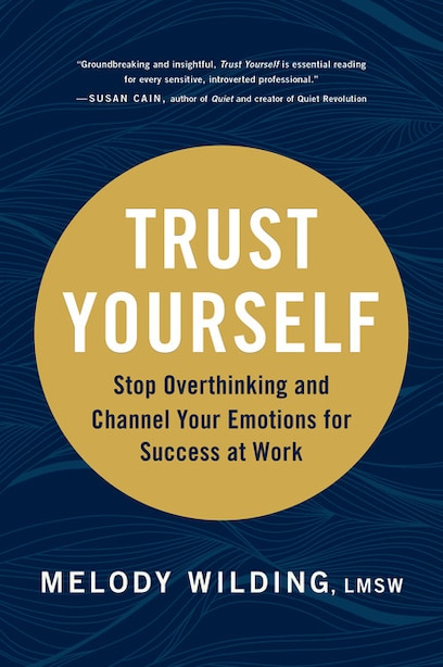 Trust Yourself: Stop Overthinking And Channel Your Emotions For Success At Work by Melody Wilding, Lmsw