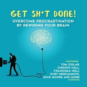 Get Sh*t Done: Overcome Procrastination By Rewiring Your Brain by Chris Widener