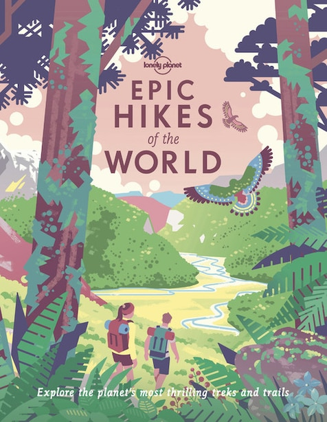 Lonely Planet Epic Hikes Of The World 1 1 1st Ed. by Lonely Planet