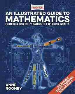 Foundations: An Illustrated Guide To Mathematics: From Creating The Pyramids To Exploring Infinity. Includes Giant Timeline Wallchart by Anne Rooney