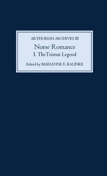 Norse Romance I: The Tristan Legend by Marianne E. Kalinke