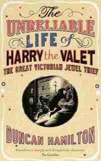 UNRELIABLE LIFE OF HARRY THE VALET de Duncan Hamilton
