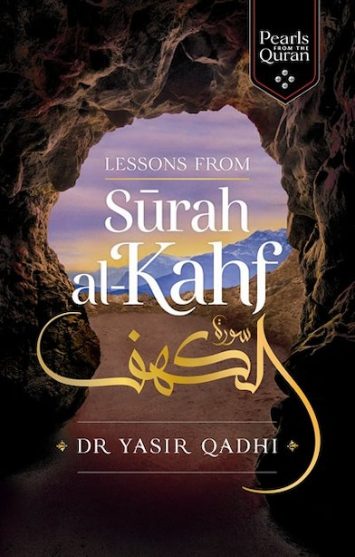 Lessons From Surah Al-kahf: Exploring The Qur'an's Meaning by Yasir Qadhi