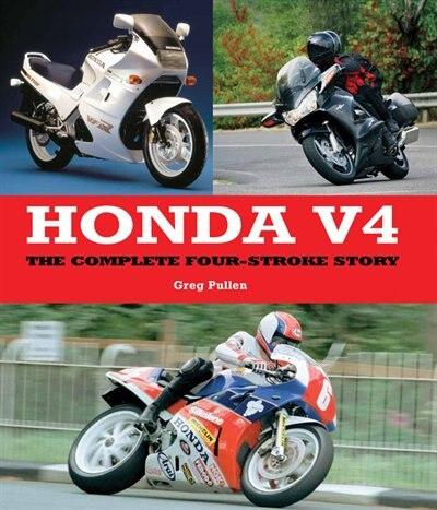 Honda V4: The Complete Four-stroke Story de Greg Pullen