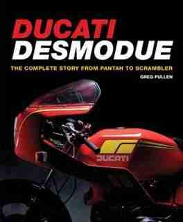 Ducati Desmodue: The Complete Story From Pantah To Scrambler de Greg Pullen