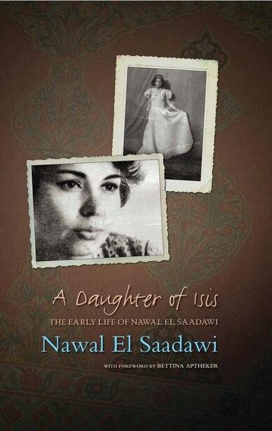 A Daughter Of Isis: The Early Life Of Nawal El Saadawi, In Her Own Words by Nawal El Saadawi