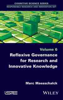 Reflexive Governance for Research and Innovative Knowledge by Marc Maesschalck