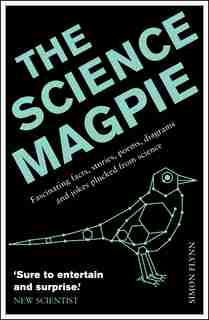 The Science Magpie: Fascinating Facts, Stories, Poems, Diagrams And Jokes Plucked From Science by Simon Flynn