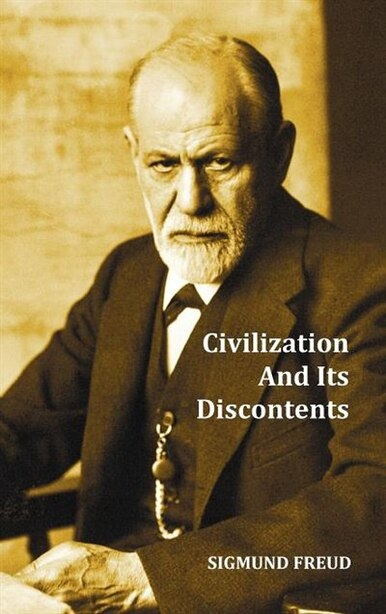 Civilization And Its Discontents by Sigmund W. Freud