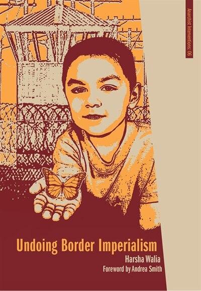 Undoing Border Imperialism by Harsha Walia