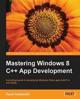 Mastering Windows 8 C++ App Development de Pavel Yosifovich