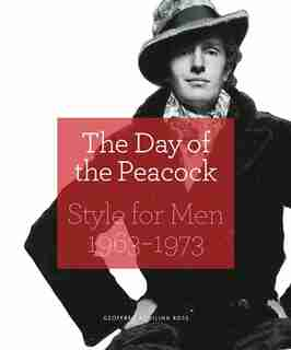 The Day Of The Peacock: Style For Men 1963-1973 by Geoffrey Aquilina Ross