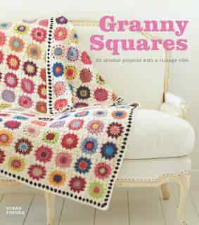 Granny Squares: 20 Crochet Projects With a Vintage Vibe de Susan Pinner