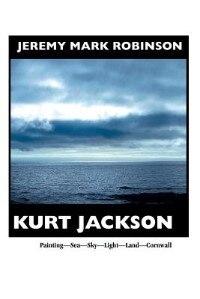 KURT JACKSON: PAINTING- SEA-SKY-LIGHT-LAND-CORNWALL by Jeremy Mark Robinson